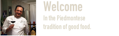 Welcome in the piedmontese tradition of good food